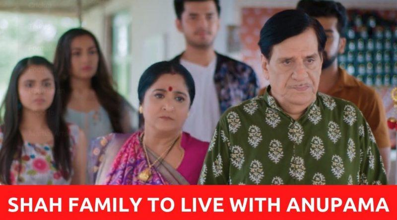 Anupama Upcoming Twist: Shah family to live with Anupama